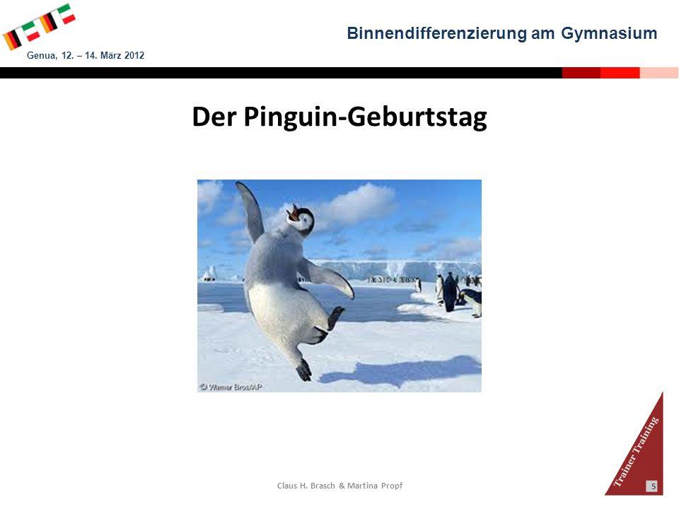 Binnendifferenzierung am Gymnasium Genua, 12. – 14. März 2012 Claus H. Brasch & Martina Propf 5 Der Pinguin-Geburtstag