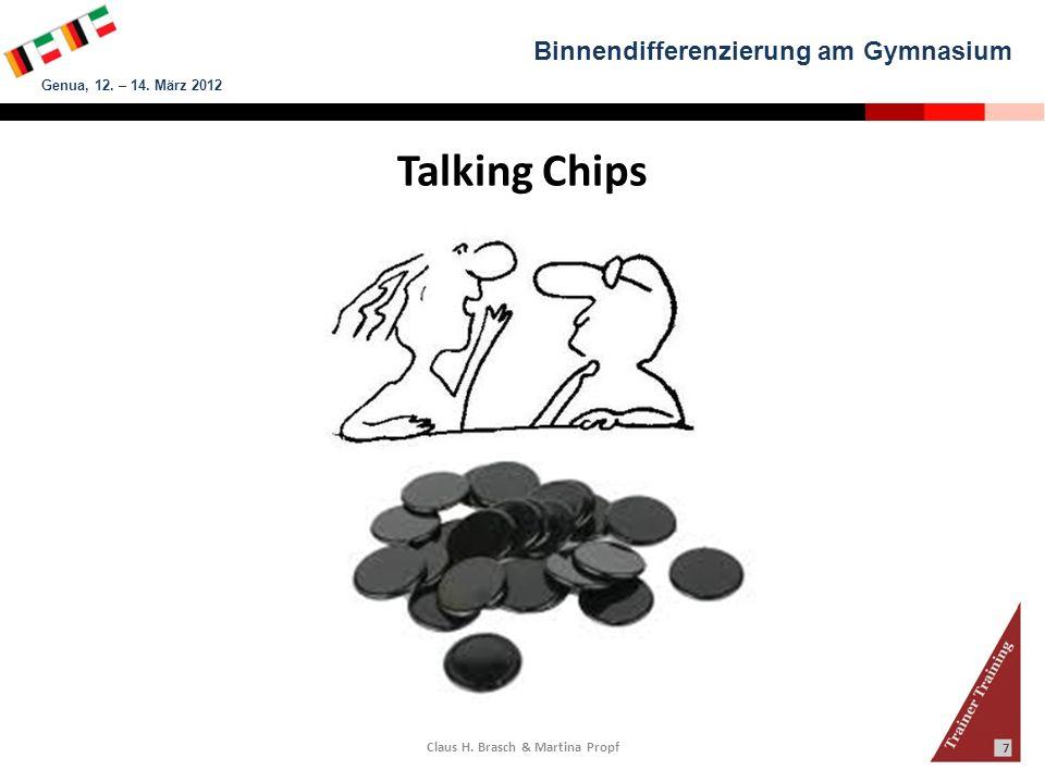 Binnendifferenzierung am Gymnasium Genua, 12. – 14. März 2012 Claus H. Brasch & Martina Propf 7 Talking Chips