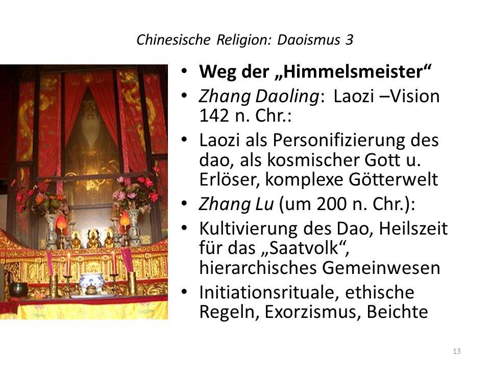 Chinesische Religion: Daoismus 3 Weg der Himmelsmeister Zhang Daoling: Laozi –Vision 142 n. Chr.: Laozi als Personifizierung des dao, als kosmischer G