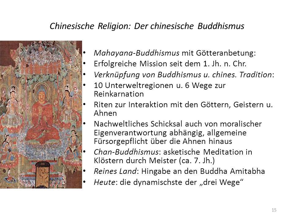 Chinesische Religion: Der chinesische Buddhismus Mahayana-Buddhismus mit Götteranbetung: Erfolgreiche Mission seit dem 1. Jh. n. Chr. Verknüpfung von