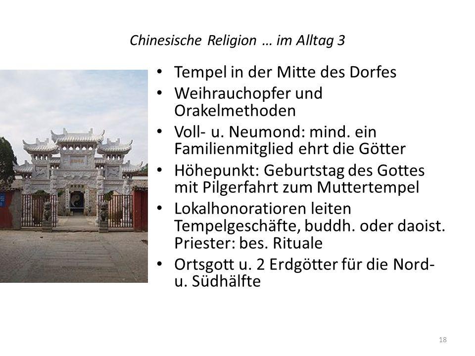 Chinesische Religion … im Alltag 3 Tempel in der Mitte des Dorfes Weihrauchopfer und Orakelmethoden Voll- u. Neumond: mind. ein Familienmitglied ehrt