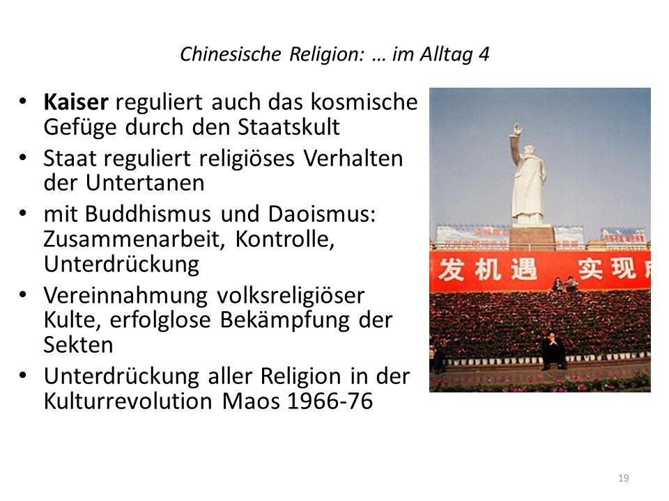 Chinesische Religion: … im Alltag 4 Kaiser reguliert auch das kosmische Gefüge durch den Staatskult Staat reguliert religiöses Verhalten der Untertane