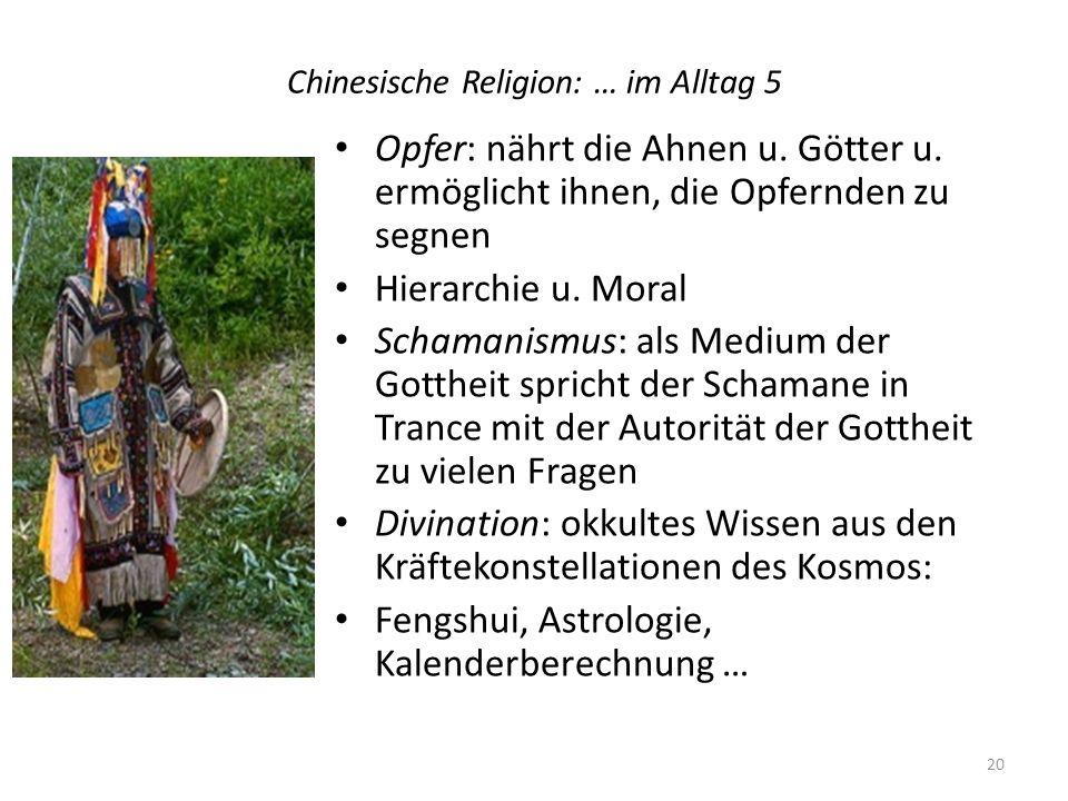 Chinesische Religion: … im Alltag 5 Opfer: nährt die Ahnen u. Götter u. ermöglicht ihnen, die Opfernden zu segnen Hierarchie u. Moral Schamanismus: al