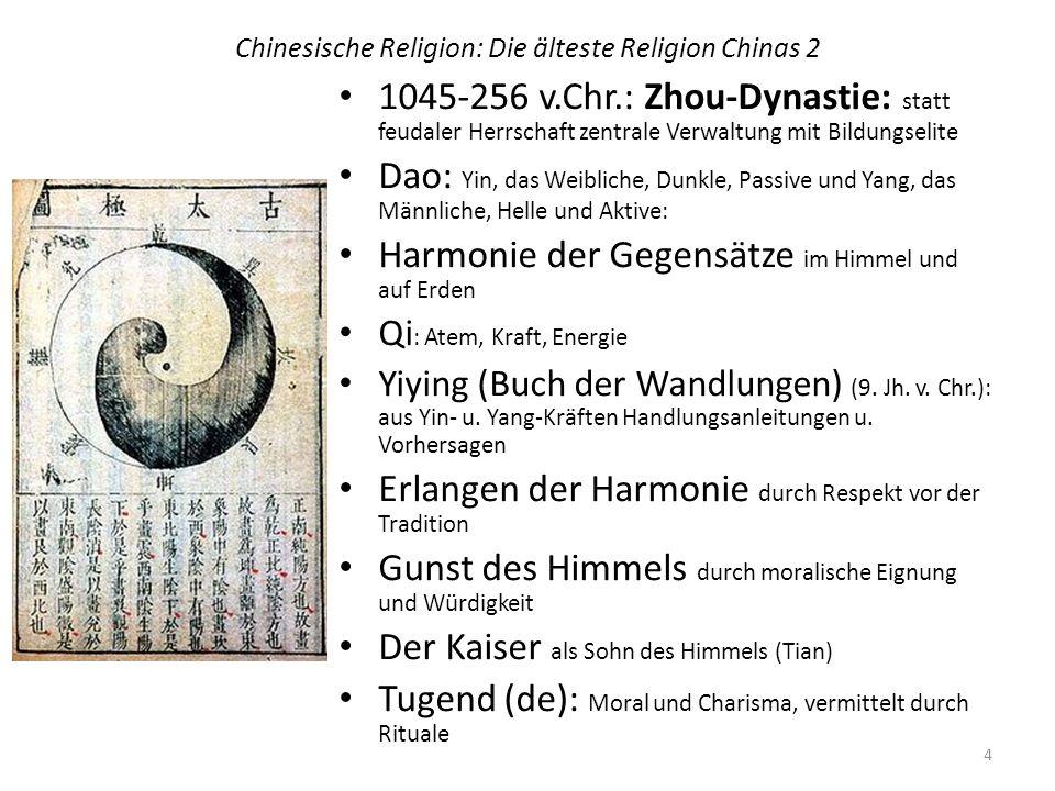 Chinesische Religion: Die älteste Religion Chinas 2 1045-256 v.Chr.: Zhou-Dynastie: statt feudaler Herrschaft zentrale Verwaltung mit Bildungselite Da