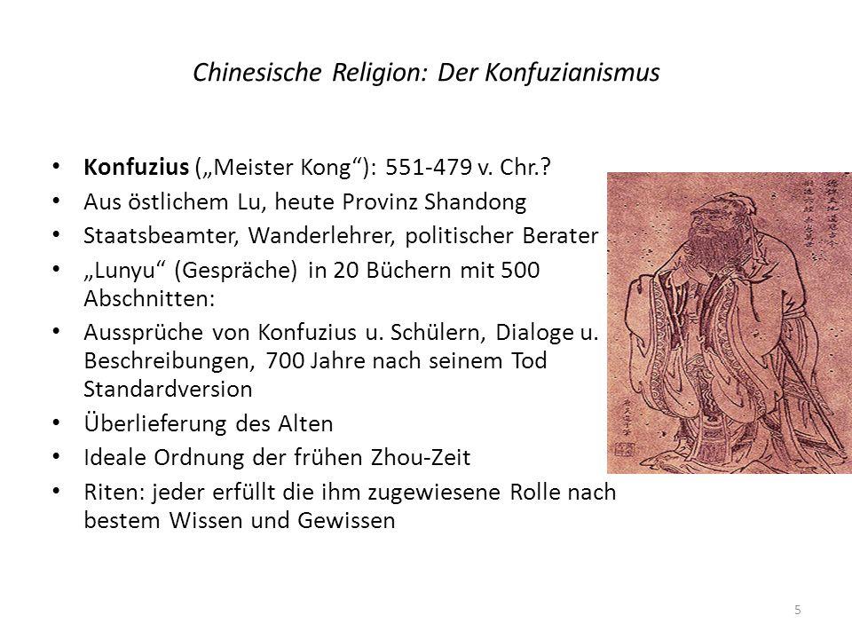 Chinesische Religion: Der Konfuzianismus Konfuzius (Meister Kong): 551-479 v. Chr.? Aus östlichem Lu, heute Provinz Shandong Staatsbeamter, Wanderlehr