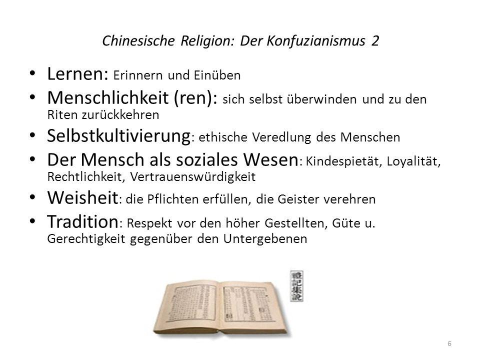 Chinesische Religion: Der Konfuzianismus 2 Lernen: Erinnern und Einüben Menschlichkeit (ren): sich selbst überwinden und zu den Riten zurückkehren Sel