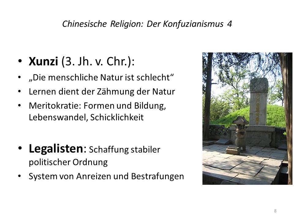 Chinesische Religion: Der Konfuzianismus 4 Xunzi (3. Jh. v. Chr.): Die menschliche Natur ist schlecht Lernen dient der Zähmung der Natur Meritokratie: