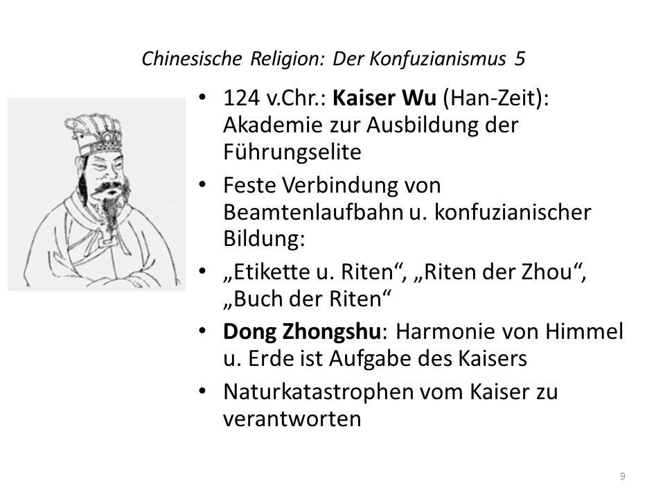 Chinesische Religion: Der Konfuzianismus 5 124 v.Chr.: Kaiser Wu (Han-Zeit): Akademie zur Ausbildung der Führungselite Feste Verbindung von Beamtenlau