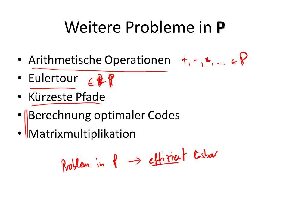 P Weitere Probleme in P Arithmetische Operationen Eulertour Kürzeste Pfade Berechnung optimaler Codes Matrixmultiplikation