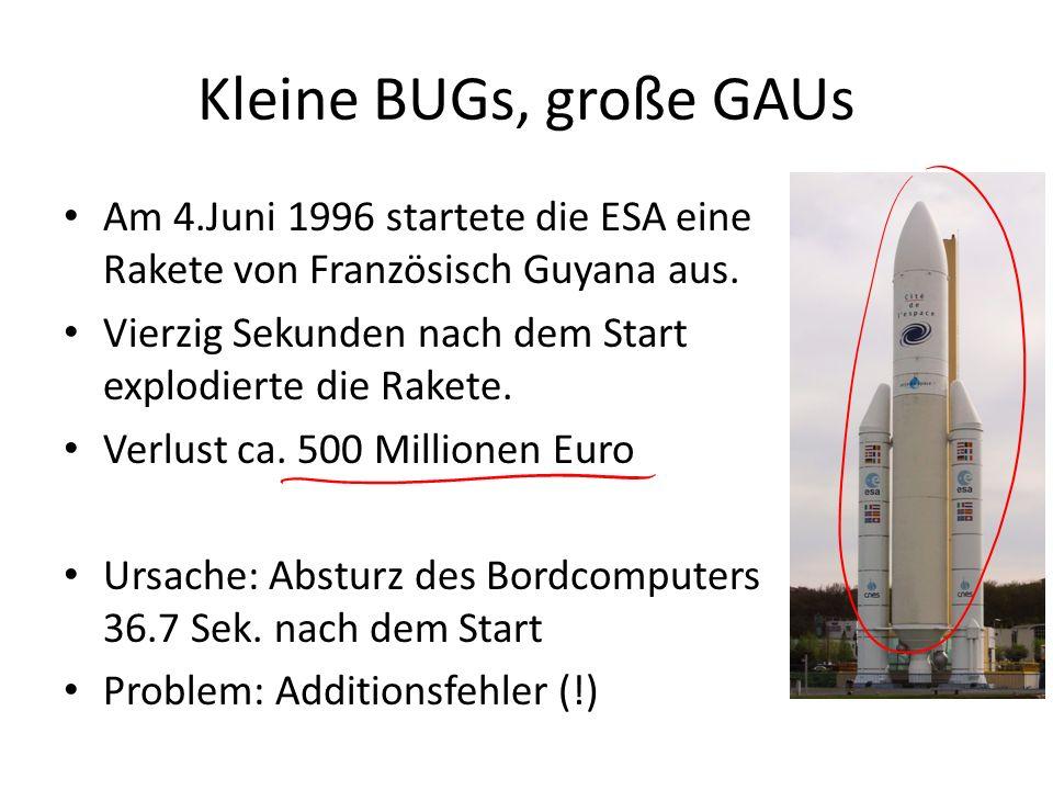 Kleine BUGs, große GAUs Am 4.Juni 1996 startete die ESA eine Rakete von Französisch Guyana aus. Vierzig Sekunden nach dem Start explodierte die Rakete