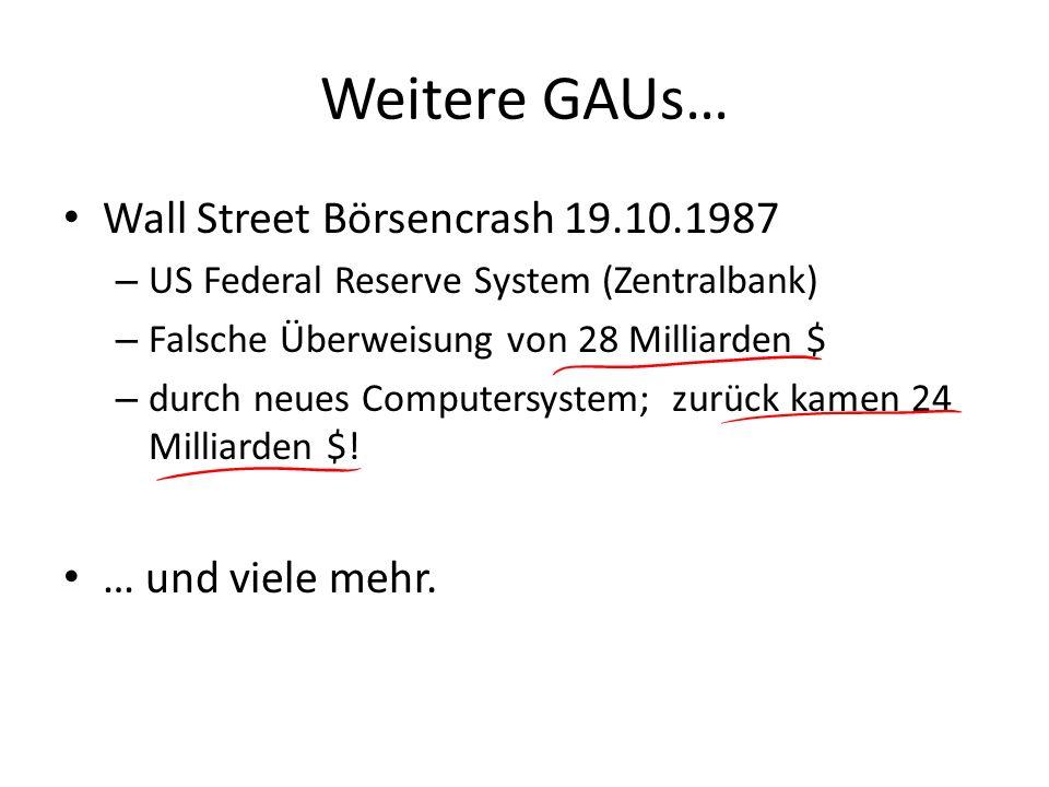 Weitere GAUs… Wall Street Börsencrash 19.10.1987 – US Federal Reserve System (Zentralbank) – Falsche Überweisung von 28 Milliarden $ – durch neues Com