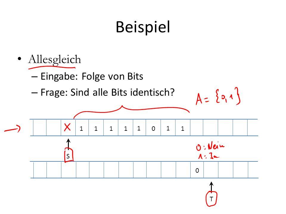 Beispiel Allesgleich – Eingabe: Folge von Bits – Frage: Sind alle Bits identisch? 1 S 11 1 1 0 1 1 T 0