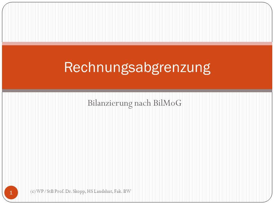 Bilanzierung nach BilMoG Rechnungsabgrenzung 1 (c) WP/StB Prof. Dr. Skopp, HS Landshut, Fak. BW