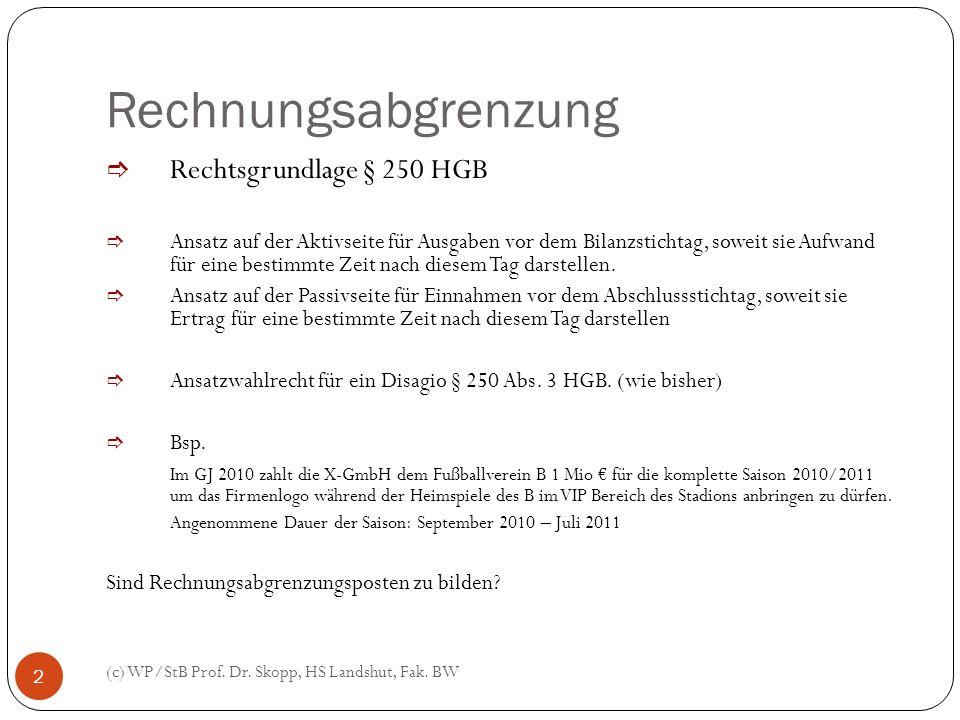 Rechnungsabgrenzung (c) WP/StB Prof. Dr. Skopp, HS Landshut, Fak. BW 2 Rechtsgrundlage § 250 HGB Ansatz auf der Aktivseite für Ausgaben vor dem Bilanz