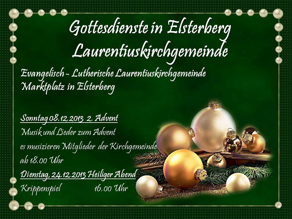 Gottesdienste in Elsterberg Laurentiuskirchgemeinde Evangelisch - Lutherische Laurentiuskirchgemeinde Marktplatz in Elsterberg Sonntag 08.12.2013 2. A