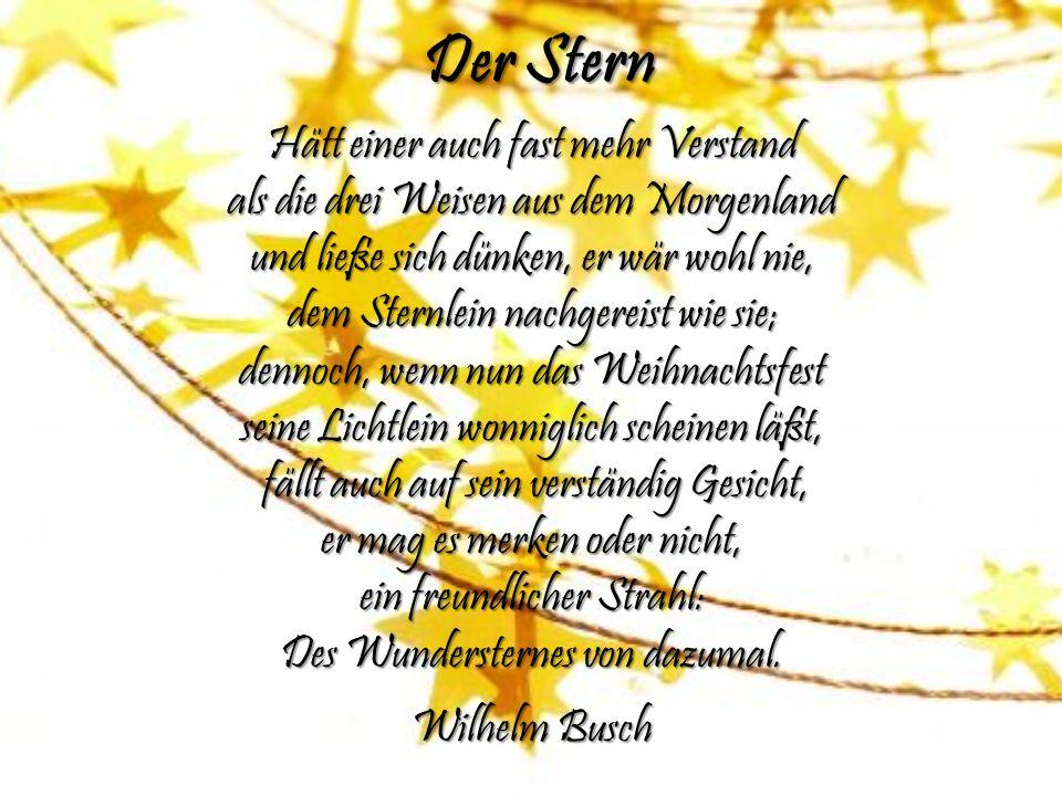 Der Stern Hätt einer auch fast mehr Verstand als die drei Weisen aus dem Morgenland und ließe sich dünken, er wär wohl nie, dem Sternlein nachgereist