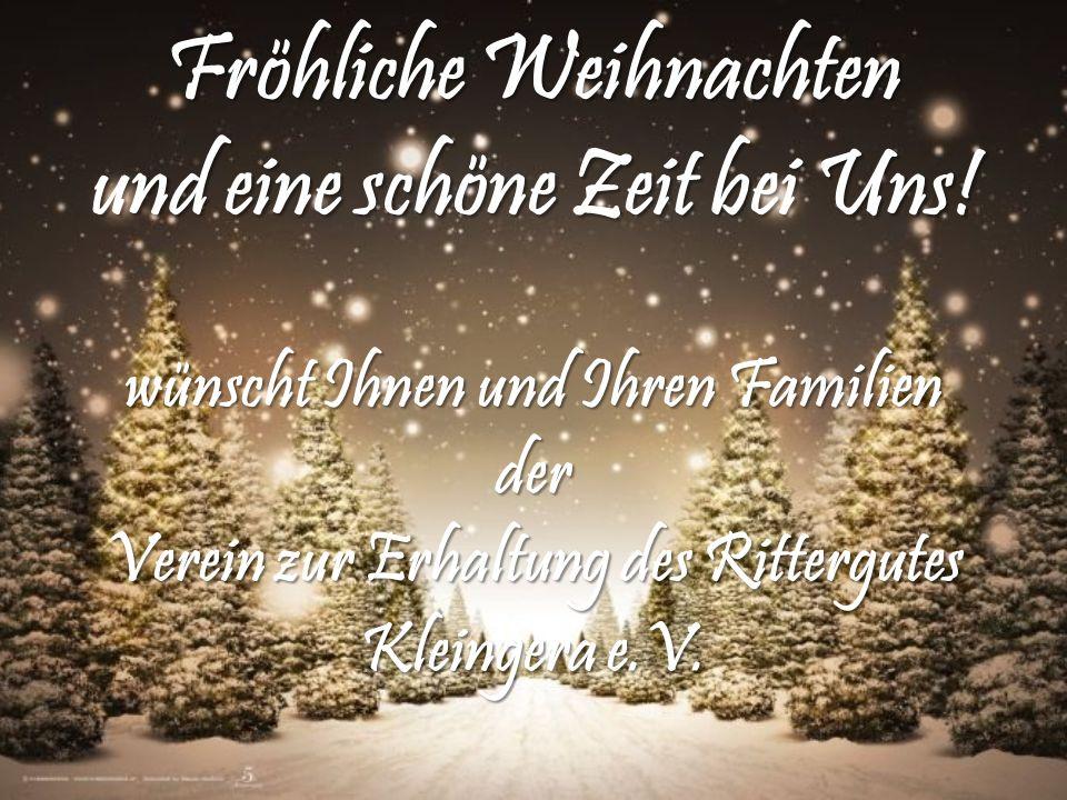 Fröhliche Weihnachten und eine schöne Zeit bei Uns! wünscht Ihnen und Ihren Familien der Verein zur Erhaltung des Rittergutes Kleingera e.V. Fröhliche