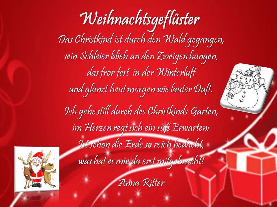 Weihnachtsgeflüster Das Christkind ist durch den Wald gegangen, sein Schleier blieb an den Zweigen hangen, das fror fest in der Winterluft und glänzt