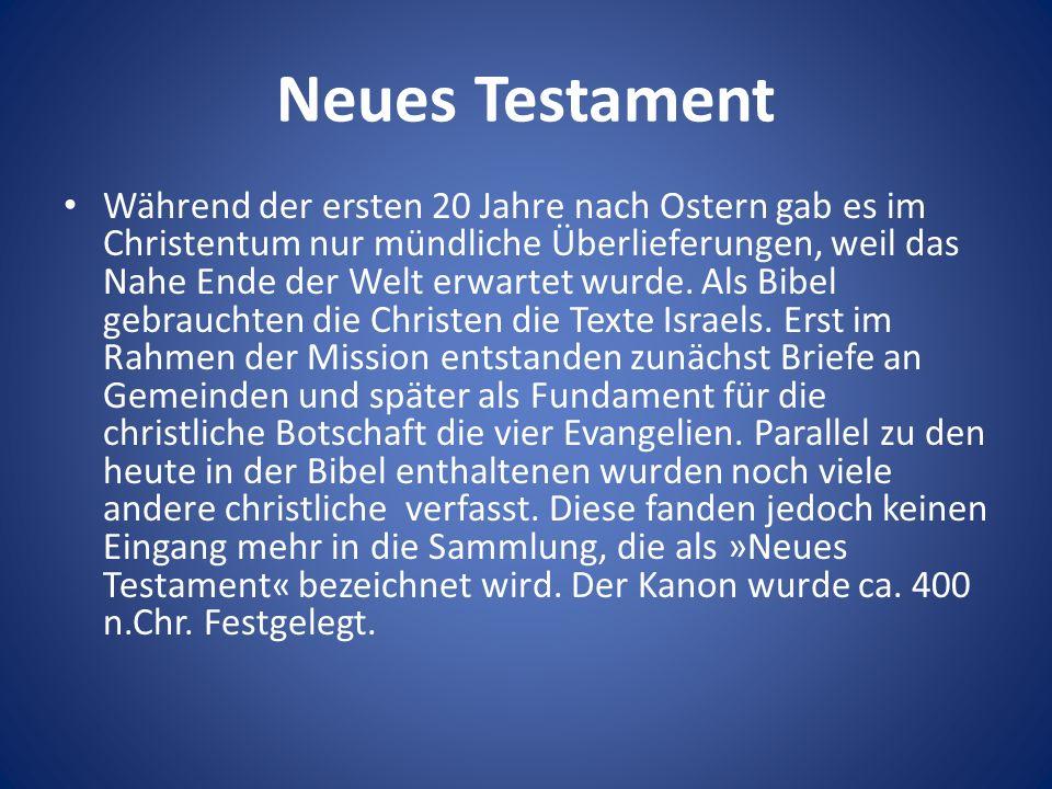 Neues Testament Während der ersten 20 Jahre nach Ostern gab es im Christentum nur mündliche Überlieferungen, weil das Nahe Ende der Welt erwartet wurd