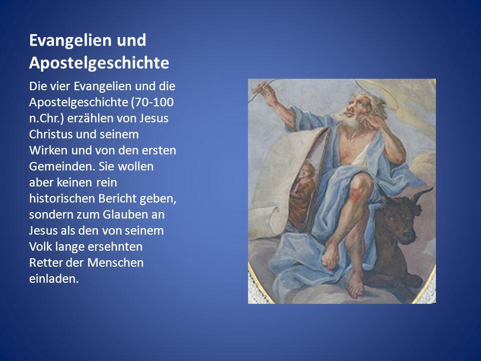 Evangelien und Apostelgeschichte Die vier Evangelien und die Apostelgeschichte (70-100 n.Chr.) erzählen von Jesus Christus und seinem Wirken und von d