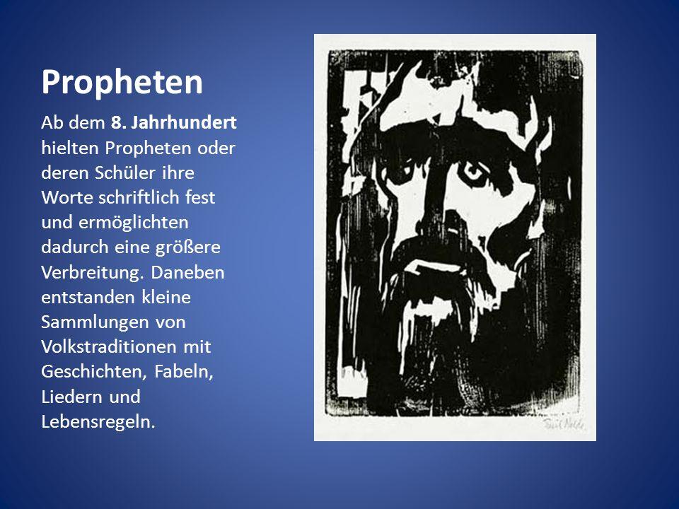 Propheten Ab dem 8. Jahrhundert hielten Propheten oder deren Schüler ihre Worte schriftlich fest und ermöglichten dadurch eine größere Verbreitung. Da
