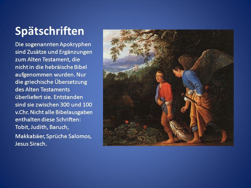 Spätschriften Die sogenannten Apokryphen sind Zusätze und Ergänzungen zum Alten Testament, die nicht in die hebräische Bibel aufgenommen wurden. Nur d