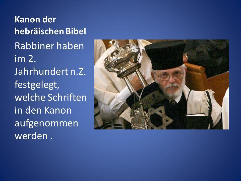 Kanon der hebräischen Bibel Rabbiner haben im 2. Jahrhundert n.Z. festgelegt, welche Schriften in den Kanon aufgenommen werden.