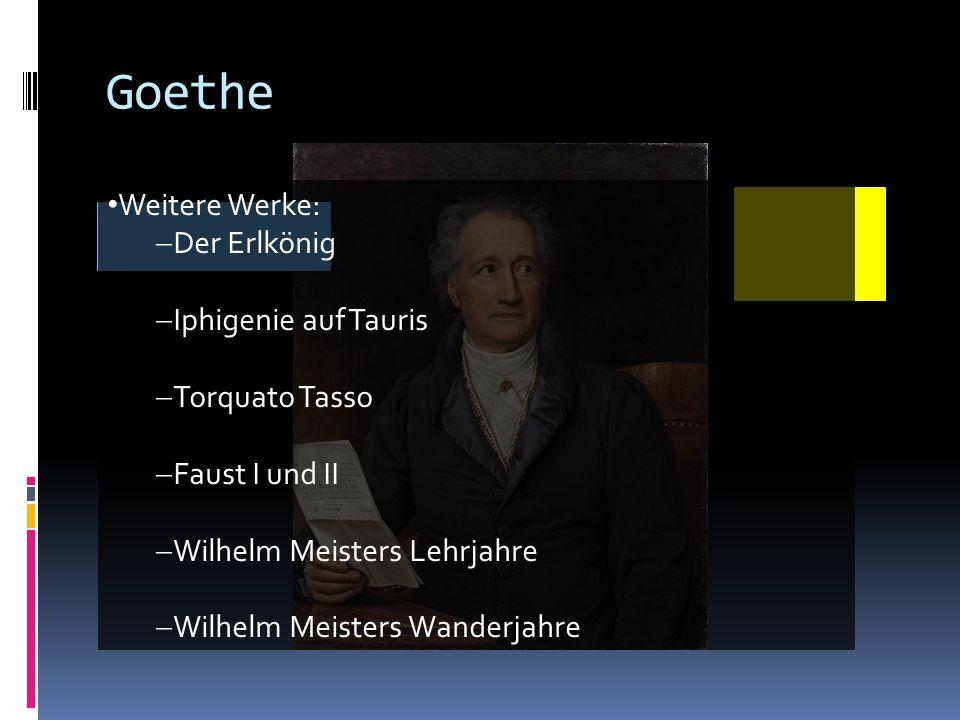 Goethe Weitere Werke: Der Erlkönig Iphigenie auf Tauris Torquato Tasso Faust I und II Wilhelm Meisters Lehrjahre Wilhelm Meisters Wanderjahre