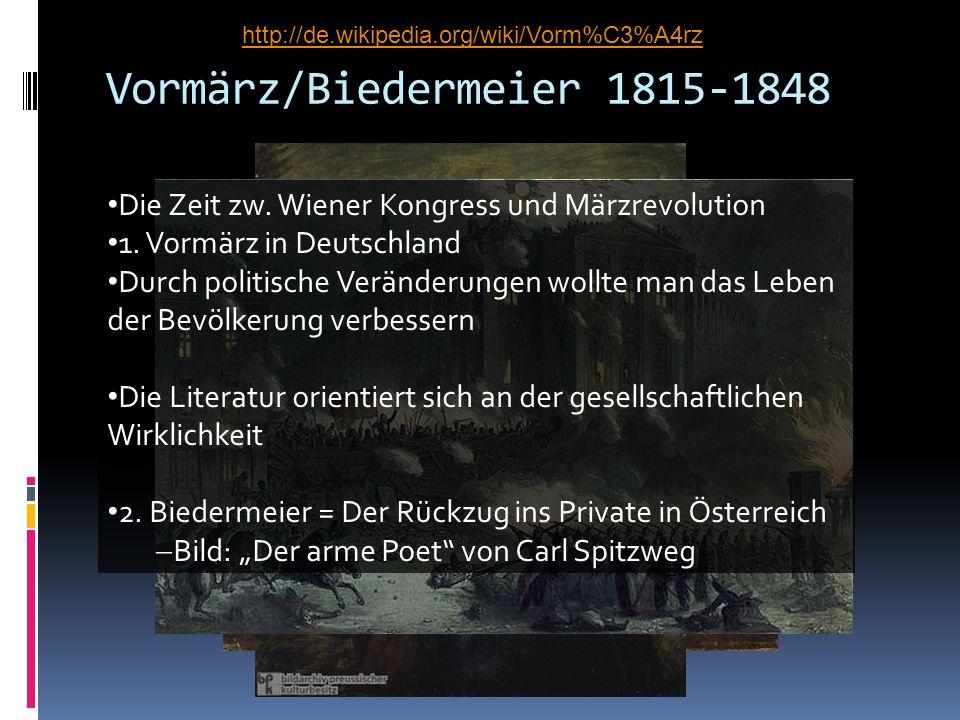 Vormärz/Biedermeier 1815-1848 Die Zeit zw. Wiener Kongress und Märzrevolution 1. Vormärz in Deutschland Durch politische Veränderungen wollte man das