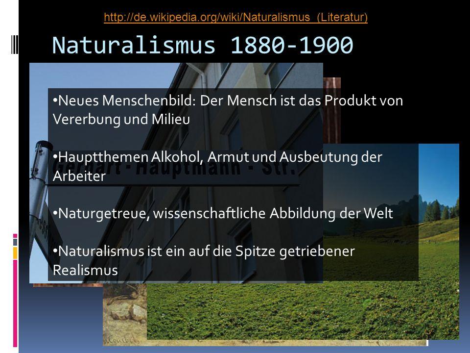 Naturalismus 1880-1900 Neues Menschenbild: Der Mensch ist das Produkt von Vererbung und Milieu Hauptthemen Alkohol, Armut und Ausbeutung der Arbeiter