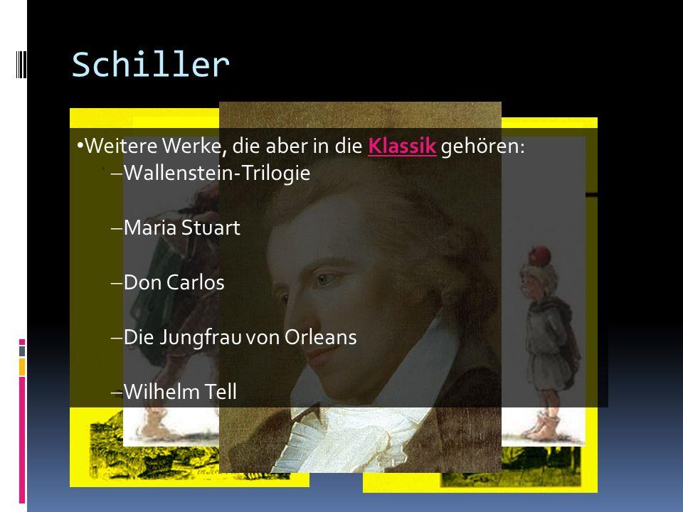 Schiller Weitere Werke, die aber in die Klassik gehören: Wallenstein-Trilogie Maria Stuart Don Carlos Die Jungfrau von Orleans Wilhelm Tell