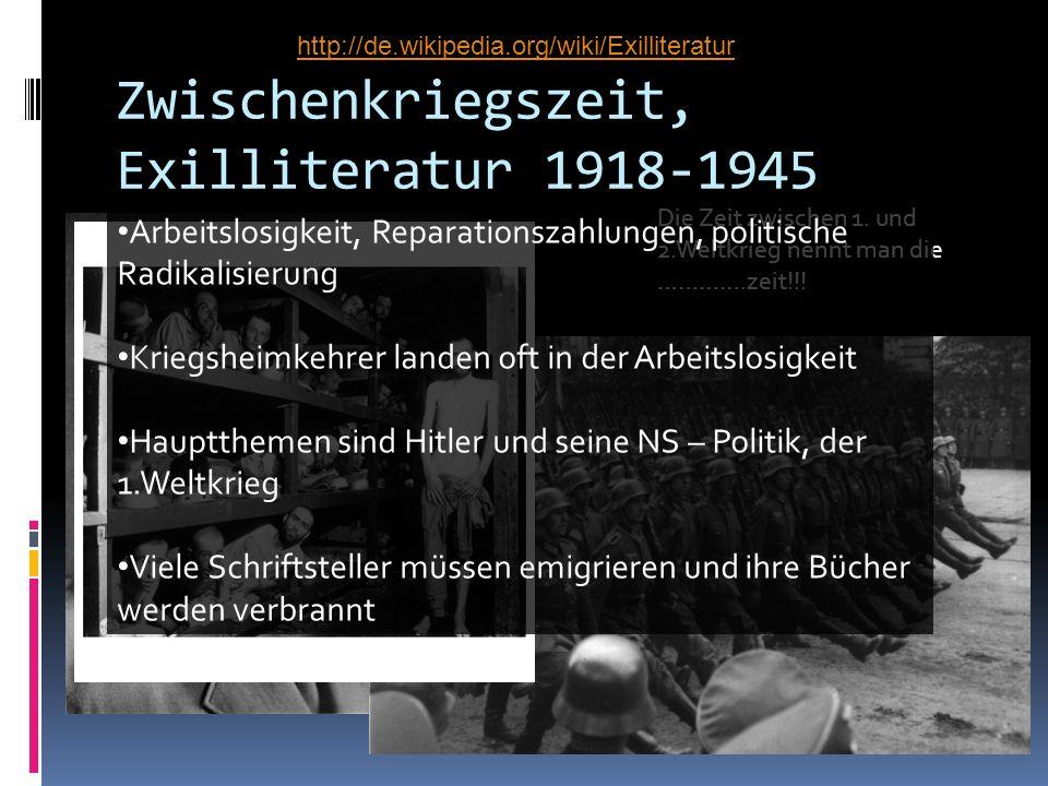 Zwischenkriegszeit, Exilliteratur 1918-1945 Die Zeit zwischen 1. und 2.Weltkrieg nennt man die ………….zeit!!! Arbeitslosigkeit, Reparationszahlungen, po