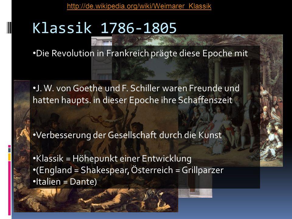 Klassik 1786-1805 Die Revolution in Frankreich prägte diese Epoche mit J. W. von Goethe und F. Schiller waren Freunde und hatten haupts. in dieser Epo