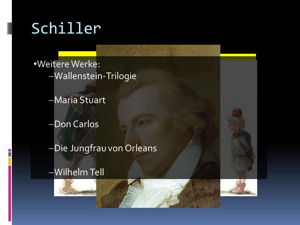 Schiller Weitere Werke: Wallenstein-Trilogie Maria Stuart Don Carlos Die Jungfrau von Orleans Wilhelm Tell