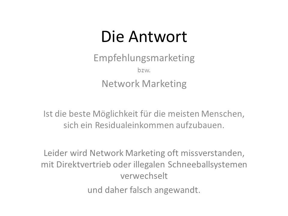 Die Antwort Empfehlungsmarketing bzw. Network Marketing Ist die beste Möglichkeit für die meisten Menschen, sich ein Residualeinkommen aufzubauen. Lei