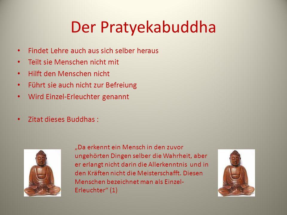 Der Pratyekabuddha Findet Lehre auch aus sich selber heraus Teilt sie Menschen nicht mit Hilft den Menschen nicht Führt sie auch nicht zur Befreiung W