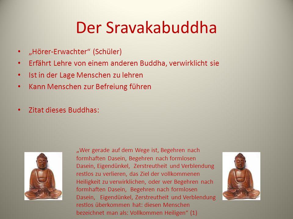 Der Sravakabuddha Hörer-Erwachter (Schüler) Erfährt Lehre von einem anderen Buddha, verwirklicht sie Ist in der Lage Menschen zu lehren Kann Menschen
