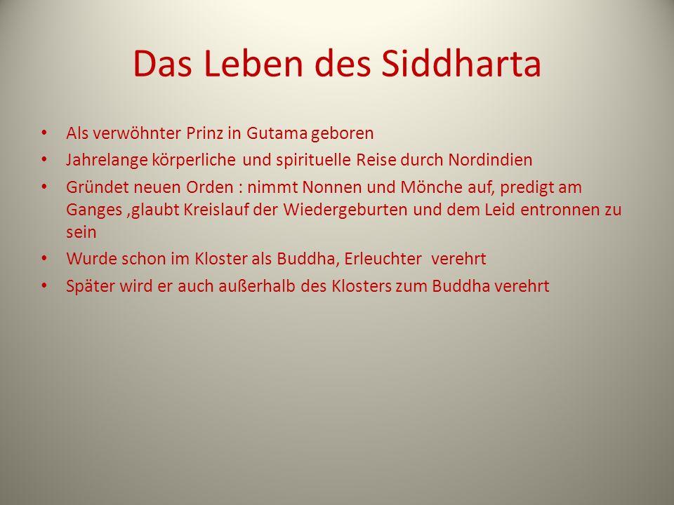 Das Leben des Siddharta Als verwöhnter Prinz in Gutama geboren Jahrelange körperliche und spirituelle Reise durch Nordindien Gründet neuen Orden : nim