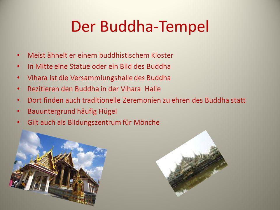 Der Buddha-Tempel Meist ähnelt er einem buddhistischem Kloster In Mitte eine Statue oder ein Bild des Buddha Vihara ist die Versammlungshalle des Budd