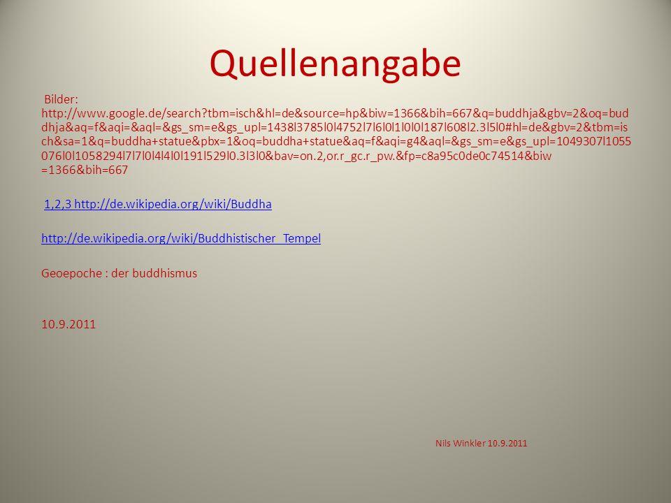 Quellenangabe Bilder: http://www.google.de/search?tbm=isch&hl=de&source=hp&biw=1366&bih=667&q=buddhja&gbv=2&oq=bud dhja&aq=f&aqi=&aql=&gs_sm=e&gs_upl=