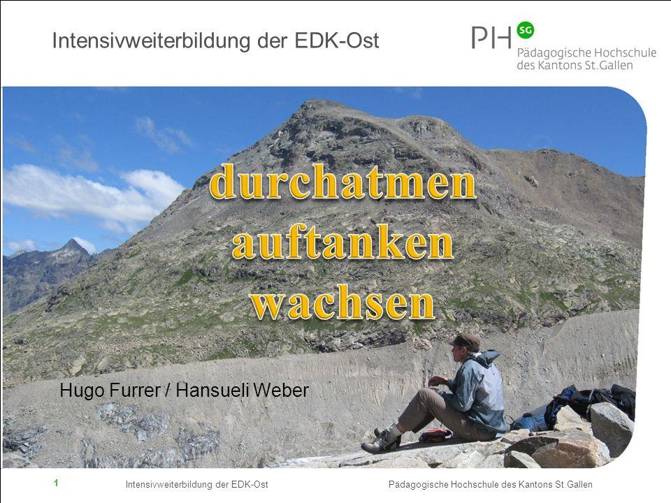Intensivweiterbildung der EDK-Ost Pädagogische Hochschule des Kantons St.Gallen 1 Intensivweiterbildung der EDK-Ost Hugo Furrer / Hansueli Weber