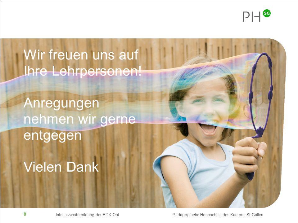 Intensivweiterbildung der EDK-Ost Pädagogische Hochschule des Kantons St.Gallen 8 Wir freuen uns auf Ihre Lehrpersonen! Anregungen nehmen wir gerne en