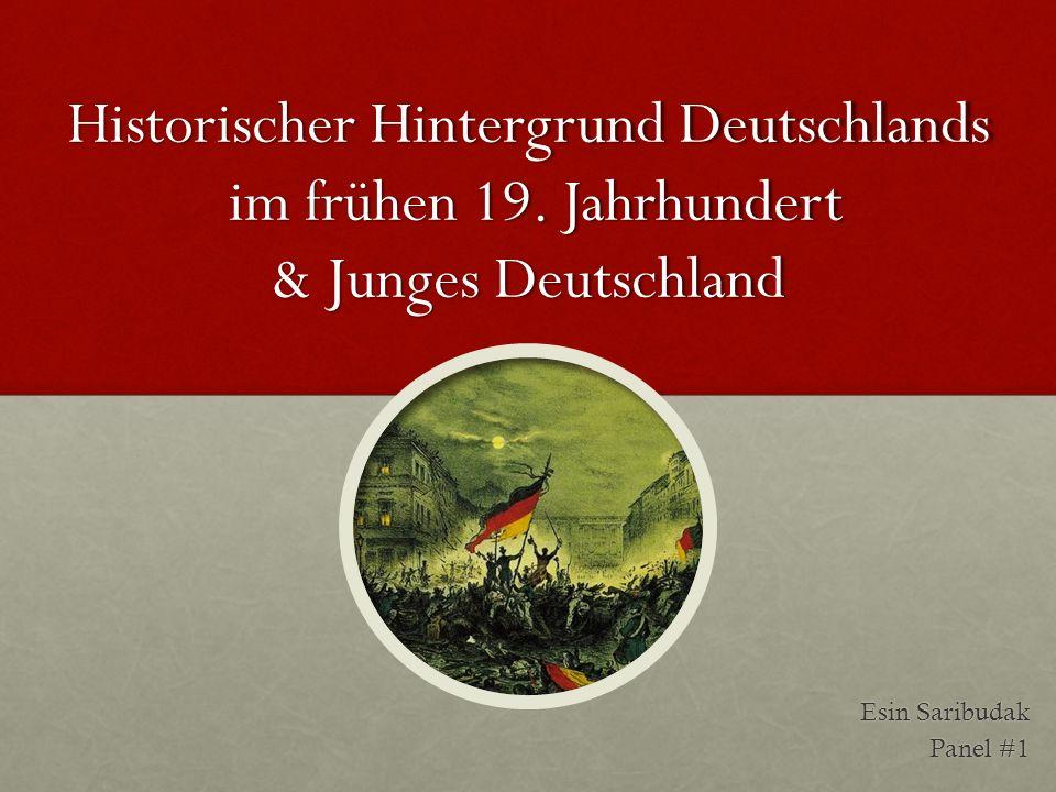 Historischer Hintergrund Deutschlands im frühen 19. Jahrhundert & Junges Deutschland Esin Saribudak Panel #1