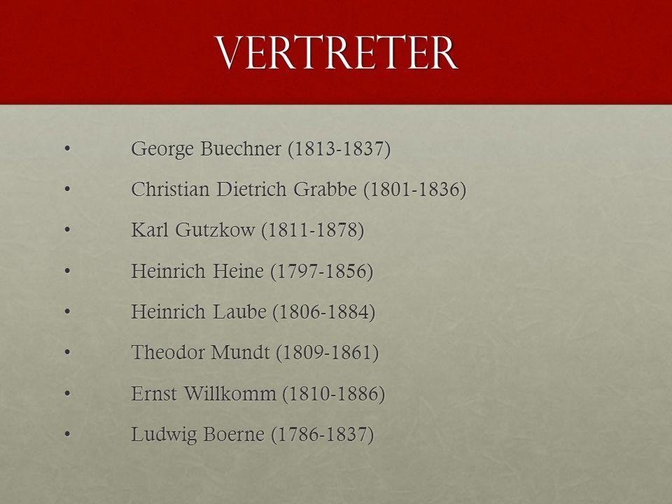 Vertreter George Buechner (1813-1837)George Buechner (1813-1837) Christian Dietrich Grabbe (1801-1836)Christian Dietrich Grabbe (1801-1836) Karl Gutzkow (1811-1878)Karl Gutzkow (1811-1878) Heinrich Heine (1797-1856)Heinrich Heine (1797-1856) Heinrich Laube (1806-1884)Heinrich Laube (1806-1884) Theodor Mundt (1809-1861)Theodor Mundt (1809-1861) Ernst Willkomm (1810-1886)Ernst Willkomm (1810-1886) Ludwig Boerne (1786-1837)Ludwig Boerne (1786-1837)
