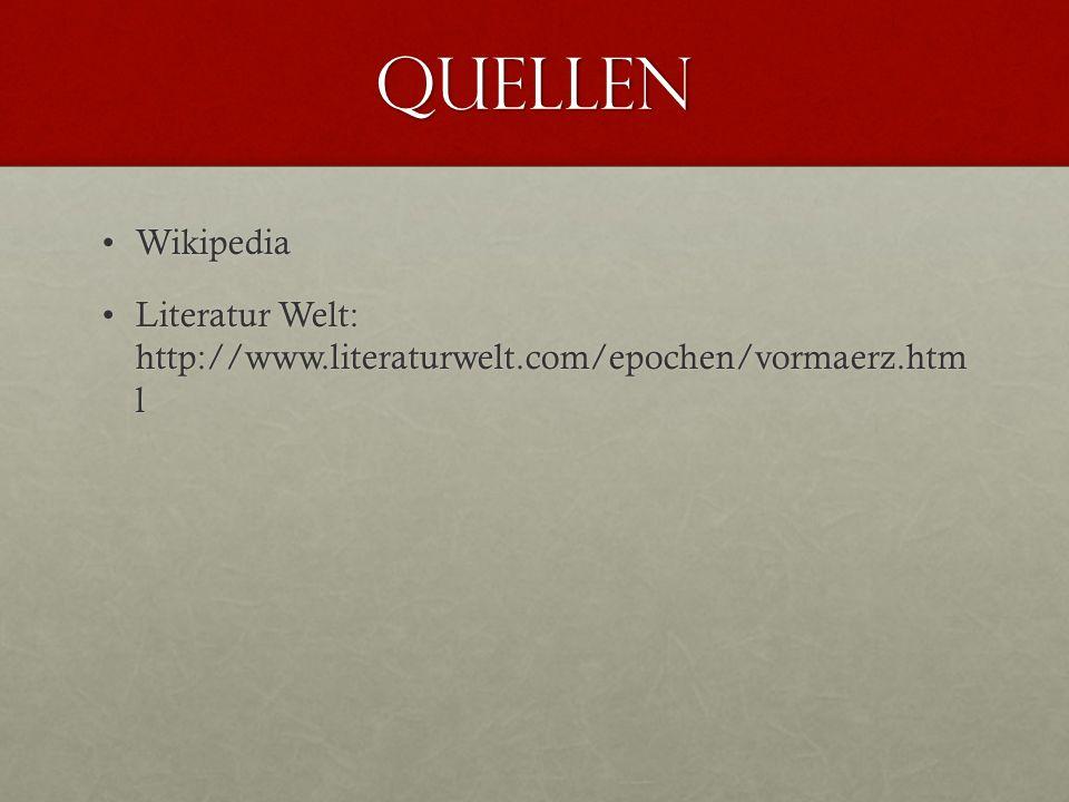 Quellen WikipediaWikipedia Literatur Welt: http://www.literaturwelt.com/epochen/vormaerz.htm lLiteratur Welt: http://www.literaturwelt.com/epochen/vormaerz.htm l