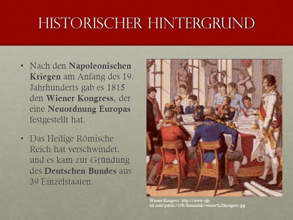 Historischer Hintergrund Nach den Napoleonischen Kriegen am Anfang des 19. Jahrhunderts gab es 1815 den Wiener Kongress, der eine Neuordnung Europas f