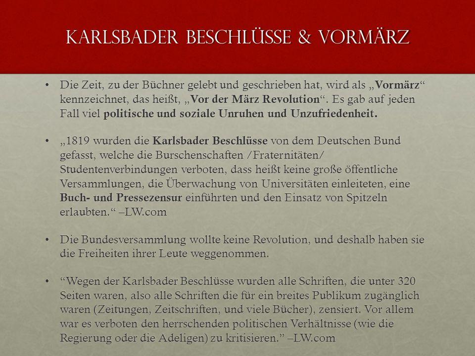Karlsbader beschlüsse & Vormärz Die Zeit, zu der Büchner gelebt und geschrieben hat, wird als Vormärz kennzeichnet, das heißt, Vor der März Revolution.