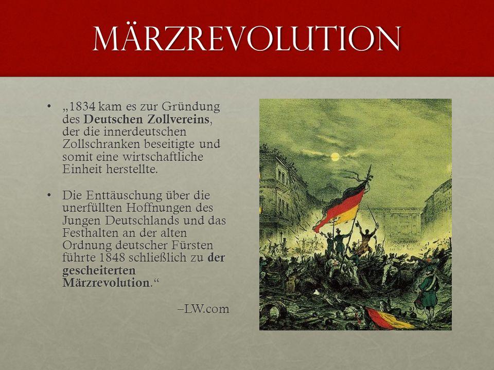 Märzrevolution 1834 kam es zur Gründung des Deutschen Zollvereins, der die innerdeutschen Zollschranken beseitigte und somit eine wirtschaftliche Einheit herstellte.1834 kam es zur Gründung des Deutschen Zollvereins, der die innerdeutschen Zollschranken beseitigte und somit eine wirtschaftliche Einheit herstellte.