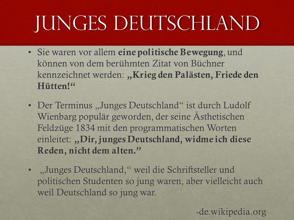 Junges Deutschland Sie waren vor allem eine politische Bewegung, und können von dem berühmten Zitat von Büchner kennzeichnet werden: Krieg den Palästen, Friede den Hütten!Sie waren vor allem eine politische Bewegung, und können von dem berühmten Zitat von Büchner kennzeichnet werden: Krieg den Palästen, Friede den Hütten.