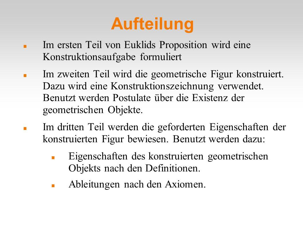 Aufteilung Im ersten Teil von Euklids Proposition wird eine Konstruktionsaufgabe formuliert Im zweiten Teil wird die geometrische Figur konstruiert.